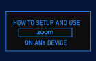 Setup and Use Zoom on Any Device