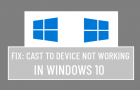 Cast to Device Not Working in Windows 10