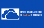 Disable Auto Save to OneDrive in Windows 10