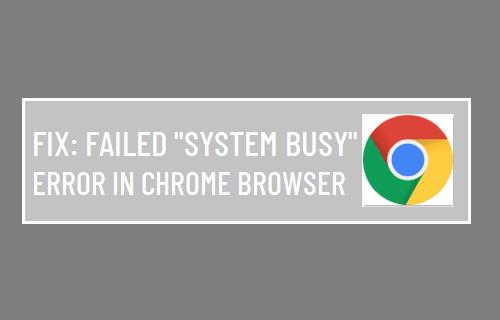 "Failed ""System Busy"" Chrome Browser"
