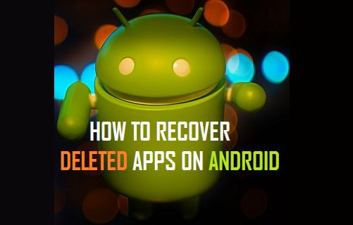 How to Recover Deleted Apps on Android Phone or Tablet