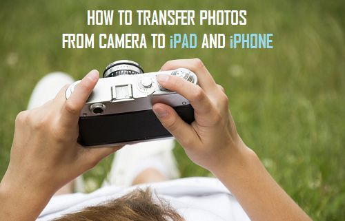 How to Transfer Photos from Camera to iPad and iPhone