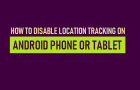 Disable Location Tracking on Android Phone or Tablet