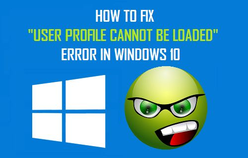 "How to Fix ""User Profile Cannot be Loaded"" Error in Windows 10"