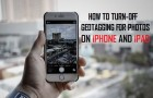 Turn Off Geotagging For Photos On iPhone and iPad