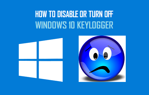 Disable or Turn Off Windows 10 Keylogger