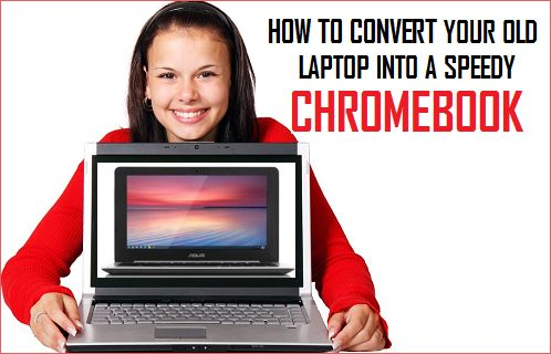 Convert Your Old Laptop into Speedy Chromebook
