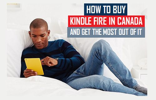 How to Buy Kindle Fire in Canada and Get the Most out of it