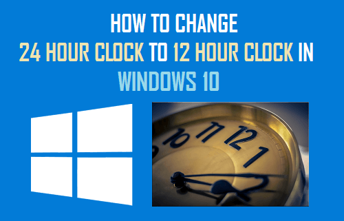 Change 24 Hour Clock to 12 Hour Clock in Windows 10