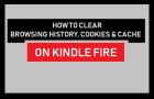 Clear Browsing History, Cookies and Cache on Kindle Fire