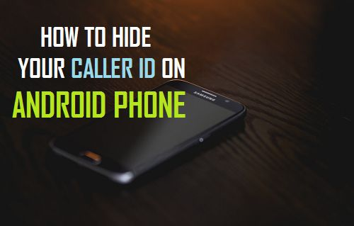 How to Hide Your Caller ID on Android Phone
