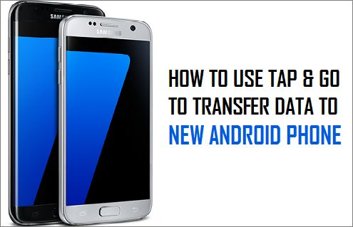 Use Tap & Go to Transfer Data to New Android Phone