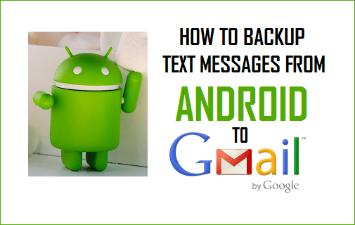 How to Backup Text Messages From Android Phone to Gmail