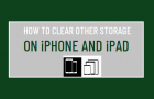 Clear Other Storage on iPhone and iPad