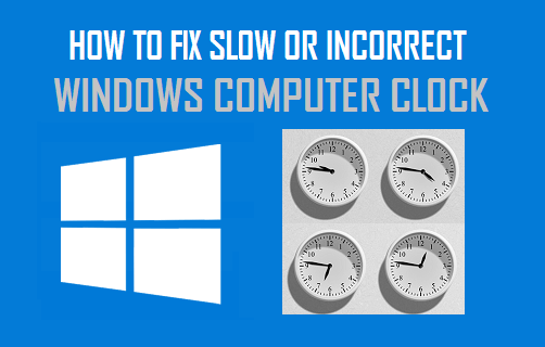 Fix Slow or Incorrect Windows Computer Clock