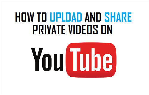 Upload and Share Private Videos on YouTube