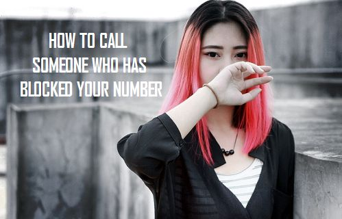 How to Call Someone Who has Blocked Your Number