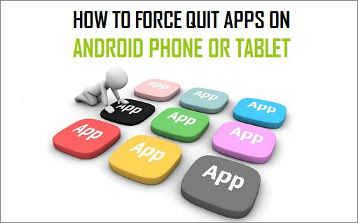 How to Force Quit Apps on Android Phone or Tablet