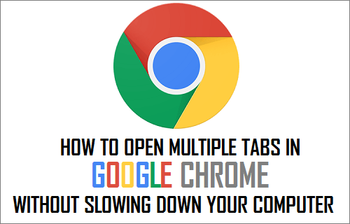 Open Multiple Tabs in Google Chrome Without Slowing Down Your Computer
