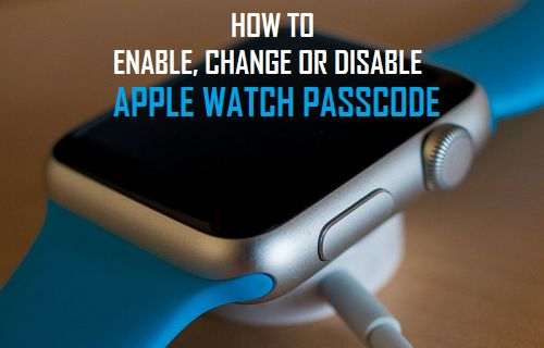 Enable, Change Or Disable Apple Watch Passcode