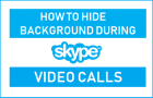 Hide Background During Skype Video Calls
