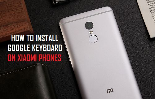 How to Install Google Keyboard On Xiaomi Phones