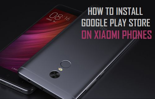 Install Google Play Store On Xiaomi Phones