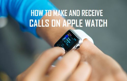 Make and Receive Calls on Apple Watch