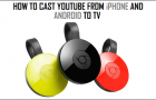 Cast YouTube From iPhone and Android to TV