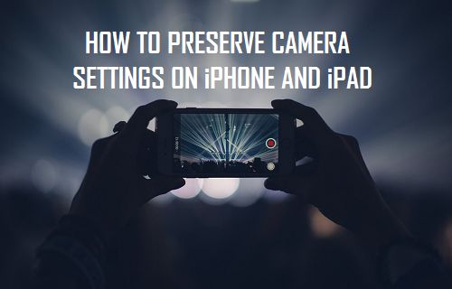 How to Preserve Camera Settings on iPhone and iPad