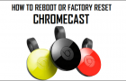 Reboot or Factory Reset Chromecast