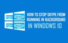 How to Stop Skype From Running in Background in Windows 10