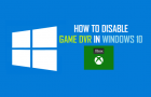 How to Disable Game DVR in Windows 10