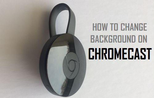 Change Background on Chromecast