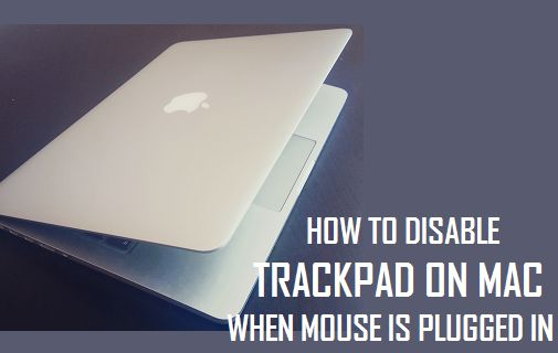 Disable Trackpad On Mac When Mouse is Plugged In