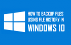 How to Backup Files Using File History In Windows 10