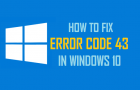 How to Fix Error Code 43 in Windows 10