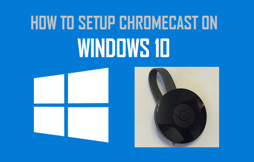 Setup Chromecast on Windows 10 Computer