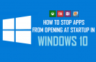 How to Stop Apps From Opening at Startup in Windows 10