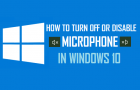 How to Turn Off or Disable Microphone in Windows 10