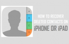 Recover Deleted Contacts On iPhone or iPad