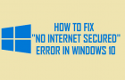 "How to Fix ""No Internet Secured"" Error in Windows 10"
