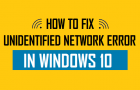 How to Fix Unidentified Network Error in Windows 10