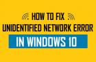 Fix Unidentified Network Error in Windows 10