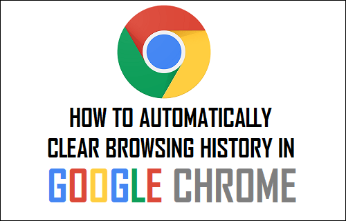 How to Automatically Clear Browsing History in Google Chrome