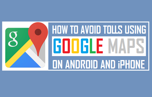 Avoid Tolls Using Google Maps On Android and iPhone