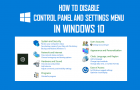 How to Disable Control Panel and Settings Menu in Windows 10