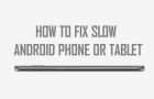 How to Fix Slow Android Phone or Tablet