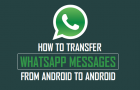 How to Transfer WhatsApp Messages From Android to Android