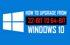 Upgrade From 32-bit to 64-bit Windows 10